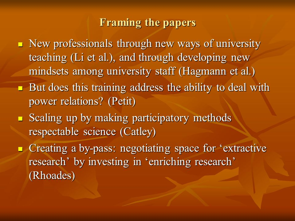 Framing the papers New professionals through new ways of university teaching (Li et al.), and through developing new mindsets among university staff (Hagmann et al.) New professionals through new ways of university teaching (Li et al.), and through developing new mindsets among university staff (Hagmann et al.) But does this training address the ability to deal with power relations.