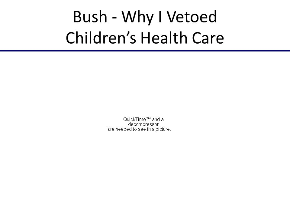 Bush - Why I Vetoed Children's Health Care