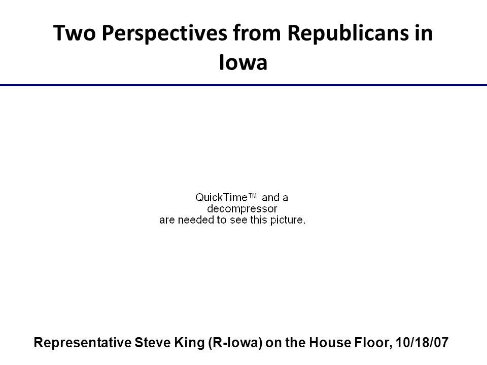 Two Perspectives from Republicans in Iowa Representative Steve King (R-Iowa) on the House Floor, 10/18/07