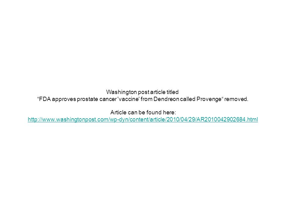 "Washington post article titled ""FDA approves prostate cancer 'vaccine' from Dendreon called Provenge"" removed. Article can be found here: http://www.w"