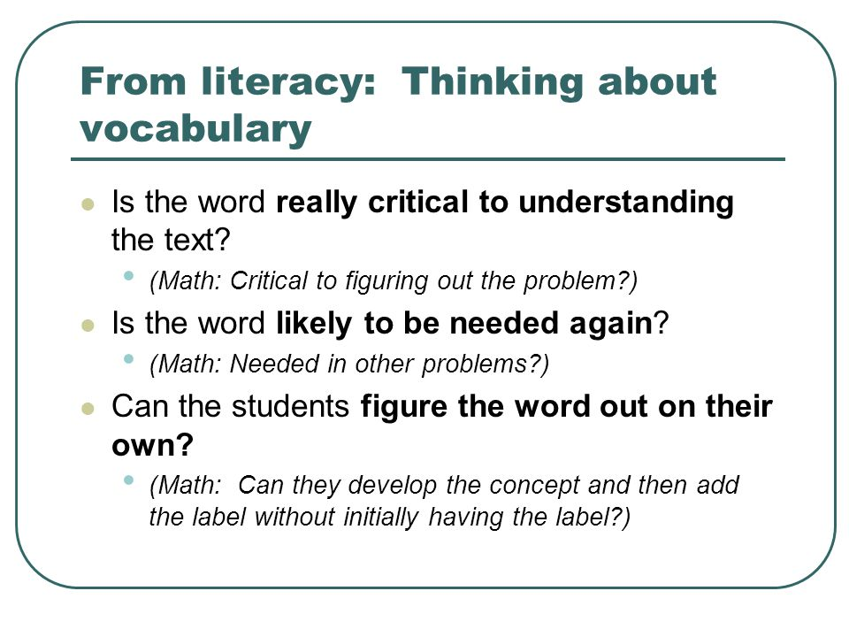 From literacy: Thinking about vocabulary Is the word really critical to understanding the text.