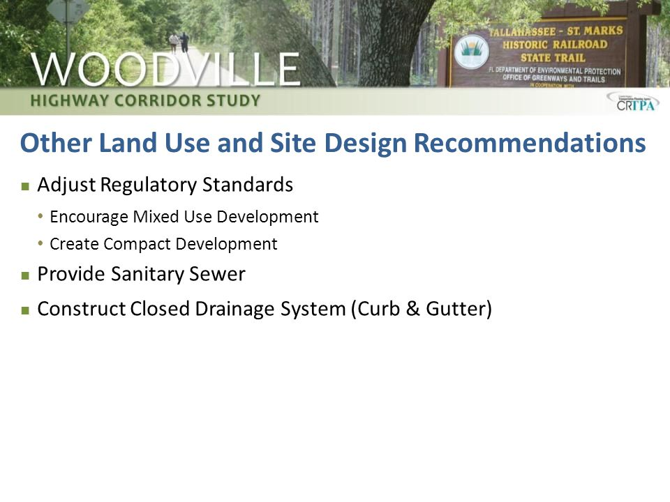Other Land Use and Site Design Recommendations Adjust Regulatory Standards Encourage Mixed Use Development Create Compact Development Provide Sanitary Sewer Construct Closed Drainage System (Curb & Gutter)
