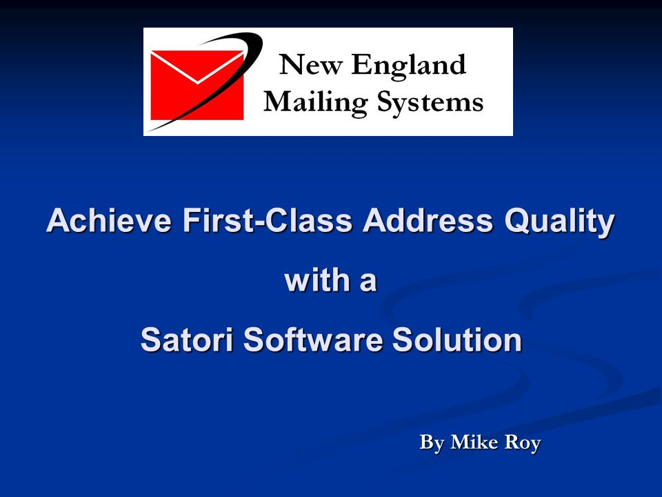 Achieve First-Class Address Quality with a Satori Software Solution By Mike Roy