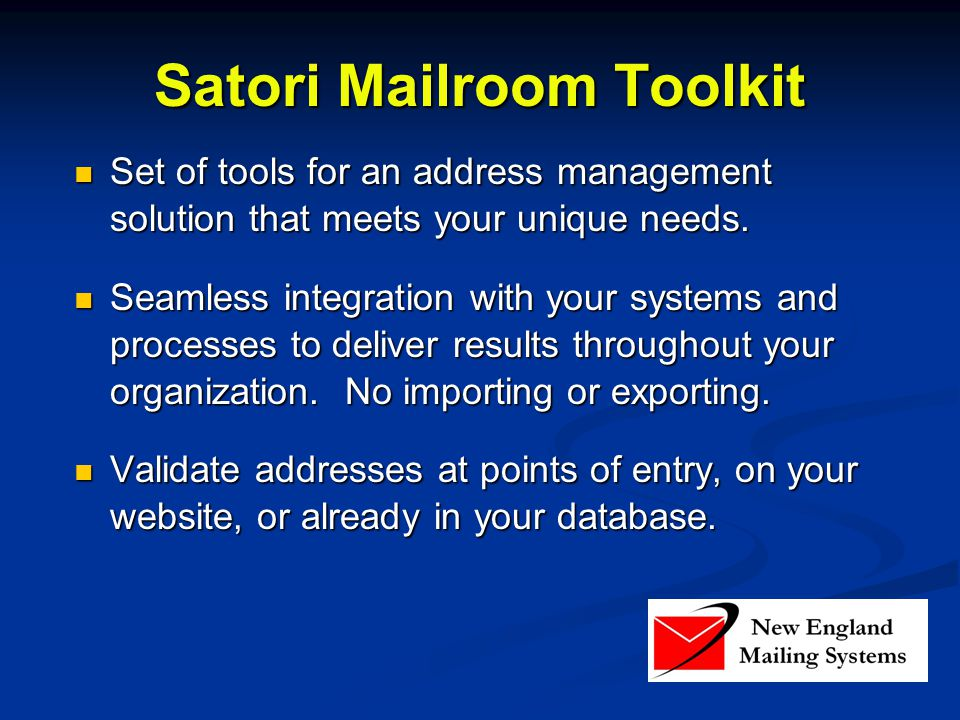 Satori Mailroom Toolkit Set of tools for an address management solution that meets your unique needs. Set of tools for an address management solution