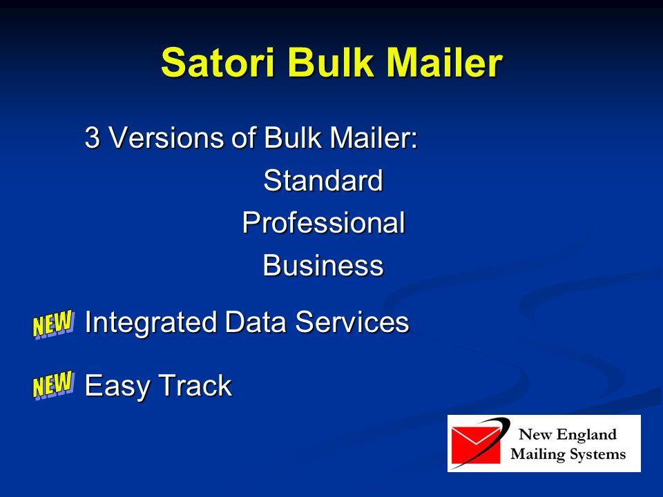 Satori Bulk Mailer 3 Versions of Bulk Mailer: StandardProfessionalBusiness Integrated Data Services Easy Track