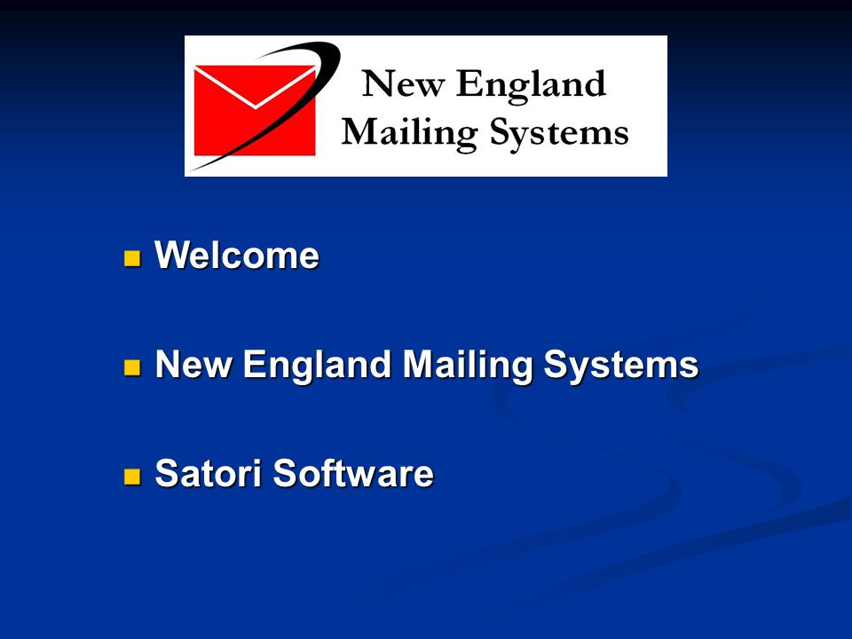 Welcome Welcome New England Mailing Systems New England Mailing Systems Satori Software Satori Software