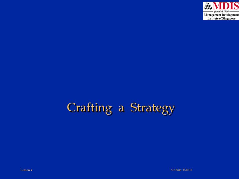 Lesson 4Module: JM006 Crafting a Strategy
