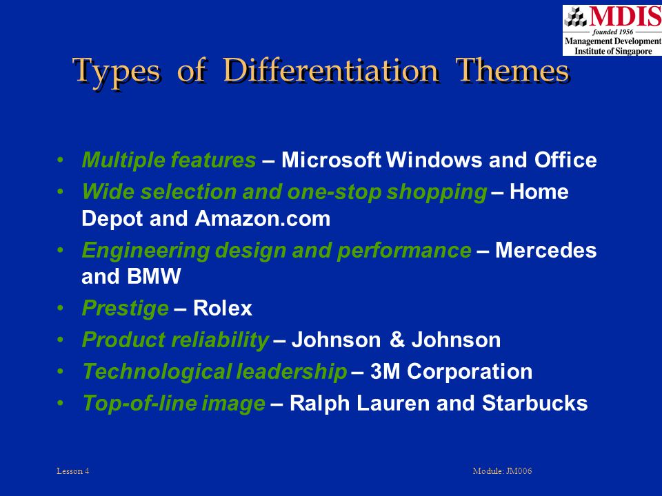 Lesson 4Module: JM006 Types of Differentiation Themes Multiple features – Microsoft Windows and Office Wide selection and one-stop shopping – Home Dep