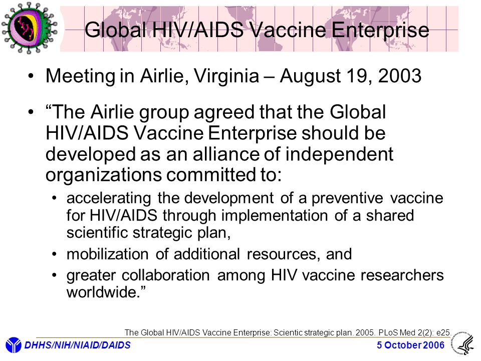 "DHHS/NIH/NIAID/DAIDS 5 October 2006 Global HIV/AIDS Vaccine Enterprise Meeting in Airlie, Virginia – August 19, 2003 ""The Airlie group agreed that the"
