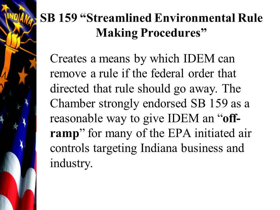 "SB 159 ""Streamlined Environmental Rule Making Procedures"" Creates a means by which IDEM can remove a rule if the federal order that directed that rule"