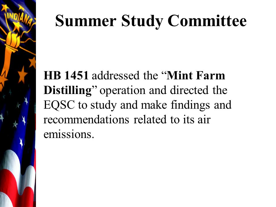 "Summer Study Committee HB 1451 addressed the ""Mint Farm Distilling"" operation and directed the EQSC to study and make findings and recommendations rel"