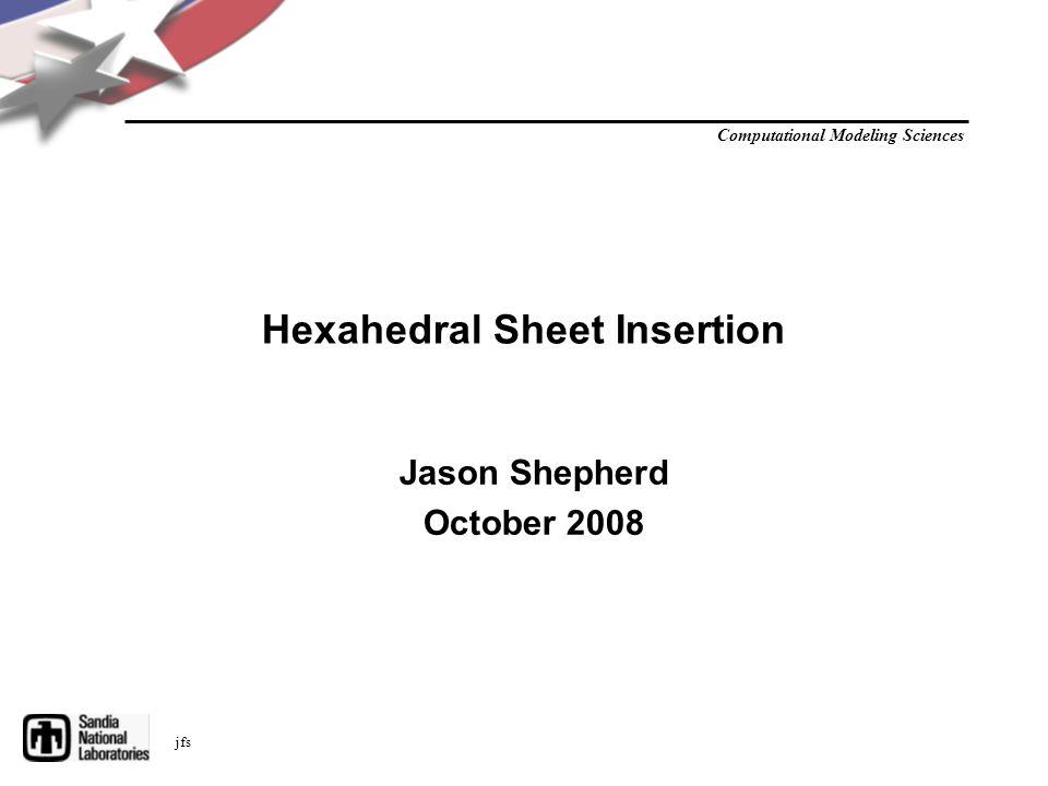 Computational Modeling Sciences jfs Hexahedral Sheet Insertion Jason Shepherd October 2008