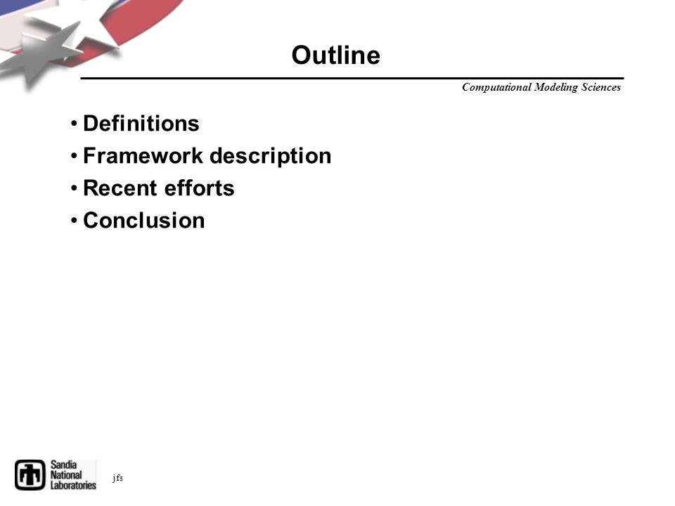 Computational Modeling Sciences jfs Outline Definitions Framework description Recent efforts Conclusion