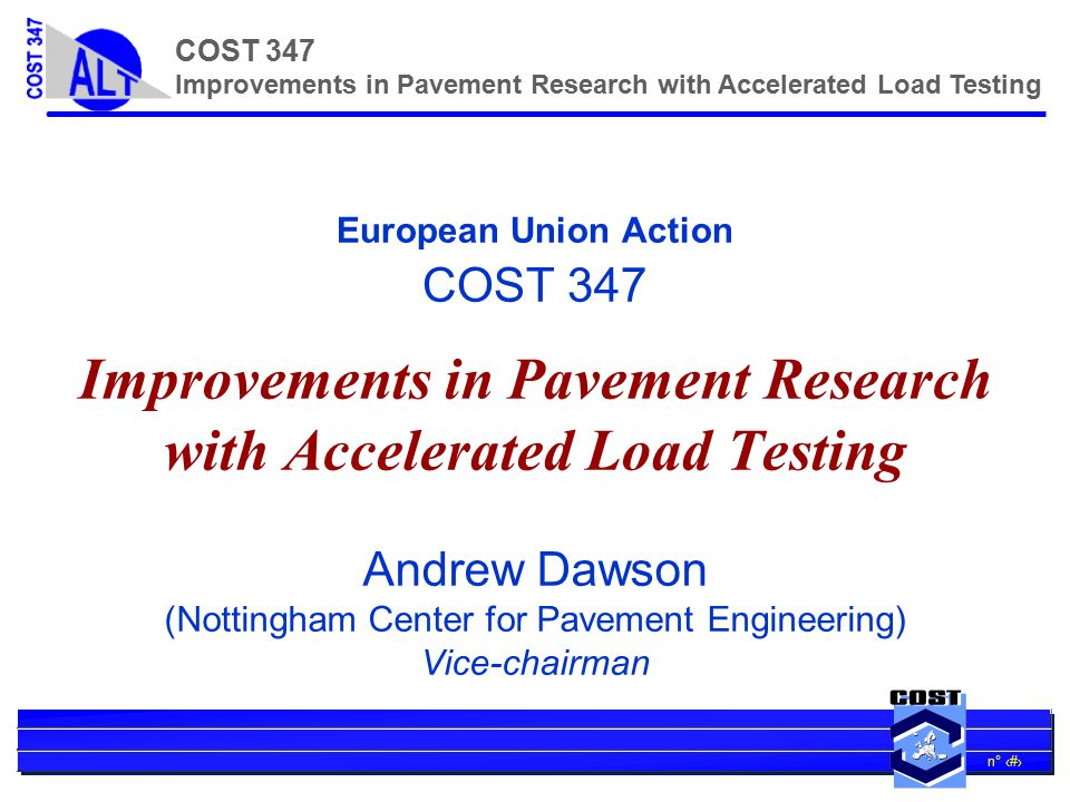 n° 2 COST 347 Improvements in Pavement Research with Accelerated Load Testing Overall Objective is to....