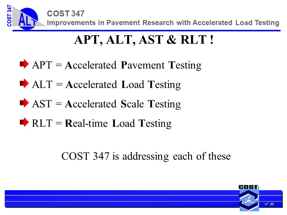n° 8 COST 347 Improvements in Pavement Research with Accelerated Load Testing following on from PARIS 11 countries provided: 720 test sections 615 flexible 105 semi-rigid 4 countries provided: 196 sections available for detailed study 165 flexible 31 semi-rigid