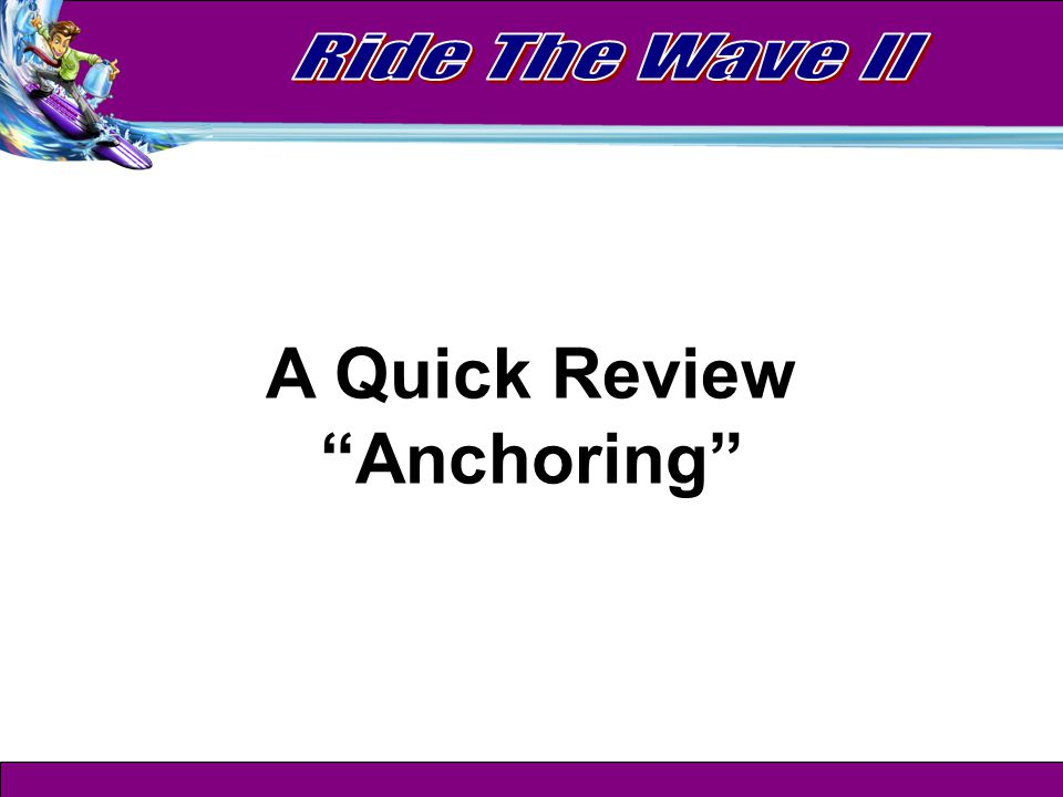 A Quick Review Anchoring