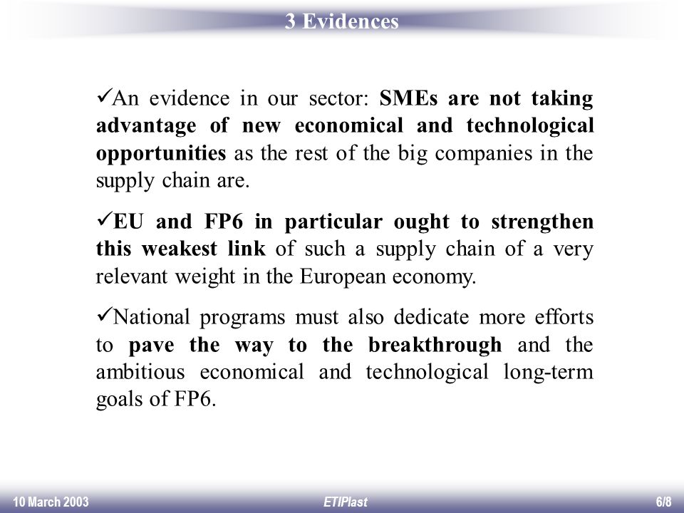 10 March 2003ETIPlast6/8 An evidence in our sector: SMEs are not taking advantage of new economical and technological opportunities as the rest of the