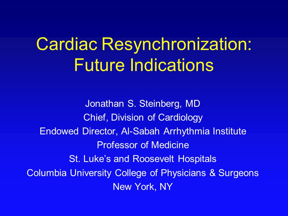 FDA Indications 2009 For CRT –NYHA functional class III or IV –Stable and optimized medical regimen –LVEF ≤ 35% –QRS duration ≥ 130 ms –Normal sinus rhythm For CRT-D –CRT indications, plus –QRS duration ≥ 120 ms –Accepted ICD indication (primary or secondary prevention)