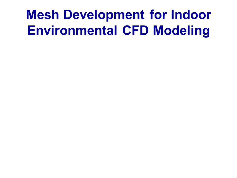 Mesh Development for Indoor Environmental CFD Modeling