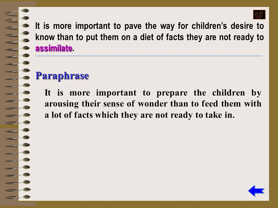 It is more important to pave the way for children's desire to know than to put them on a diet of facts they are not ready to assimilate.