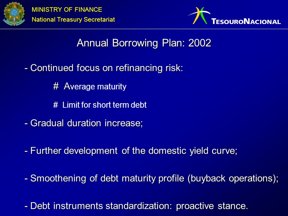 MINISTRY OF FINANCE National Treasury Secretariat - Continued focus on refinancing risk: # A # A verage maturity # Limit for short term debt - Gradual