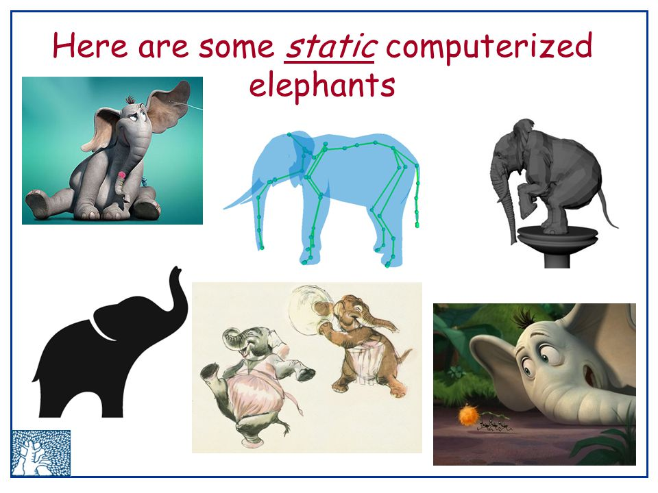 Here are some static computerized elephants