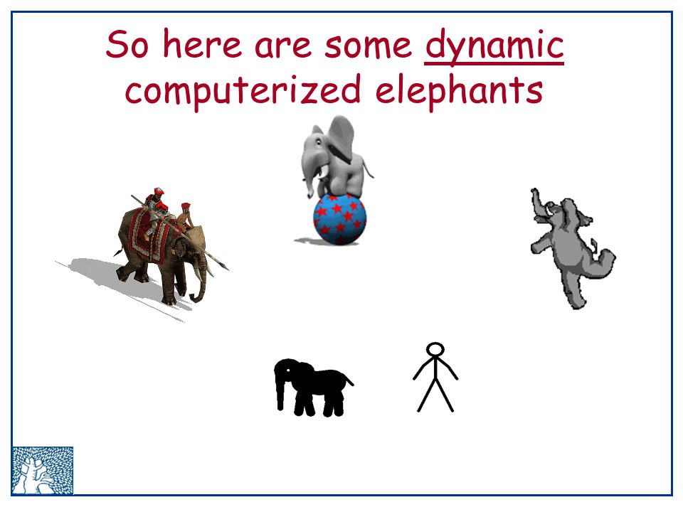 So here are some dynamic computerized elephants
