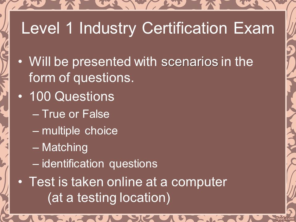 Level 1 Industry Certification Exam scenariosWill be presented with scenarios in the form of questions.