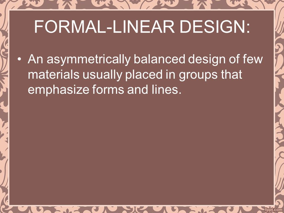 FORMAL-LINEAR DESIGN: An asymmetrically balanced design of few materials usually placed in groups that emphasize forms and lines.