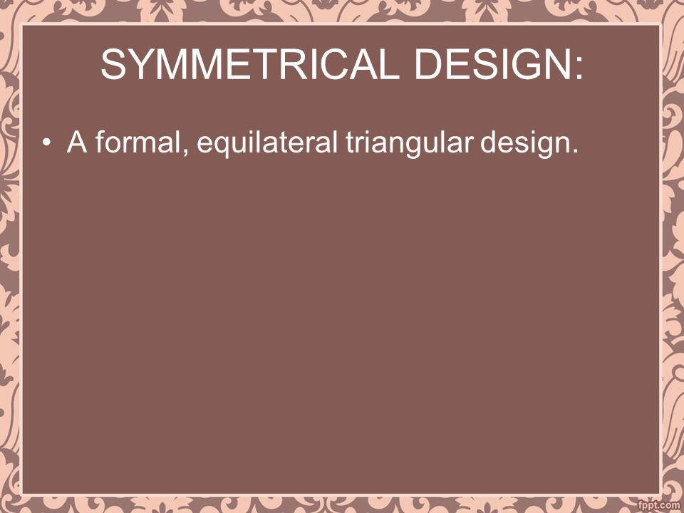 SYMMETRICAL DESIGN: A formal, equilateral triangular design.