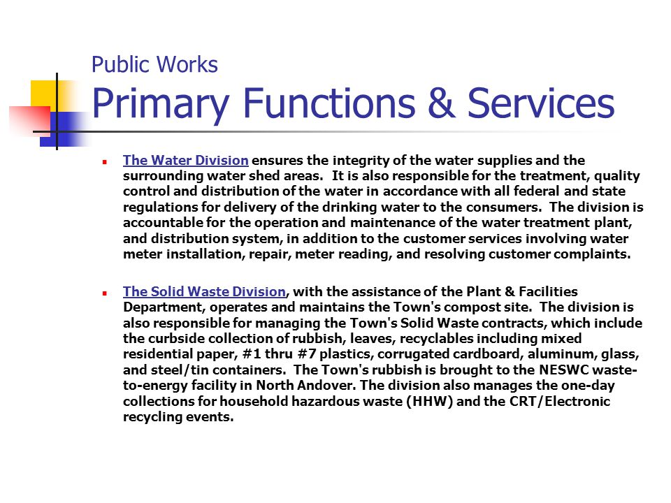 Public Works Primary Functions & Services The Water Division ensures the integrity of the water supplies and the surrounding water shed areas.