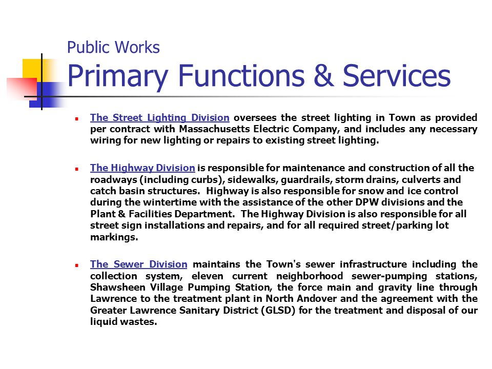 Public Works Primary Functions & Services The Street Lighting Division oversees the street lighting in Town as provided per contract with Massachusetts Electric Company, and includes any necessary wiring for new lighting or repairs to existing street lighting.