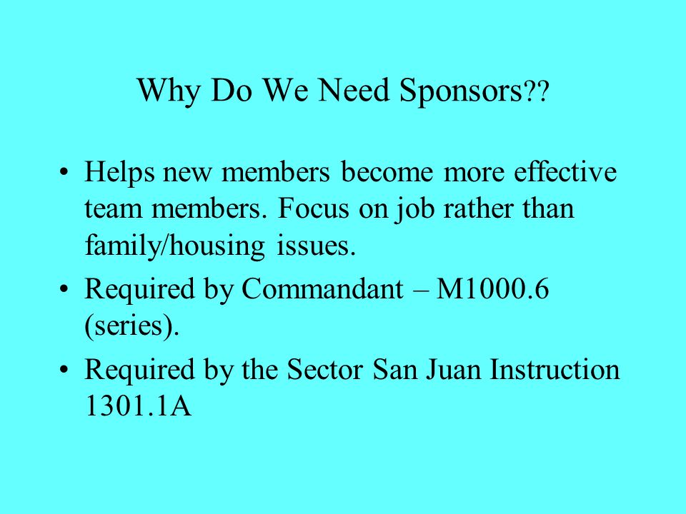 Why Do We Need Sponsors . Helps new members become more effective team members.