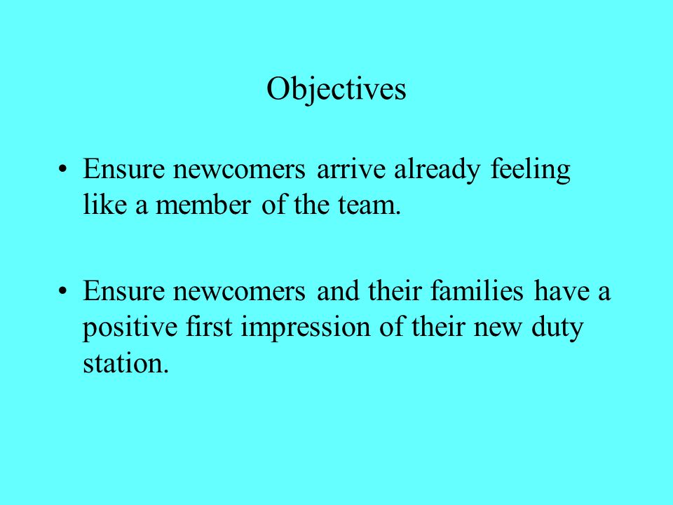 Objectives Ensure newcomers arrive already feeling like a member of the team.