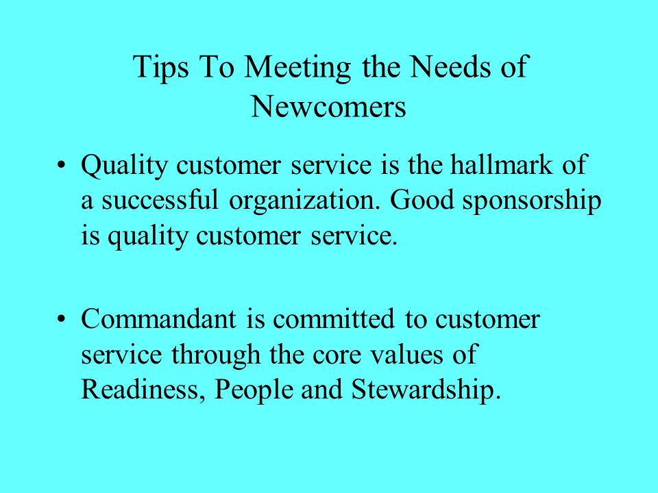 Tips To Meeting the Needs of Newcomers Quality customer service is the hallmark of a successful organization.