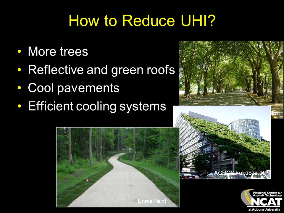 at Auburn University How to Reduce UHI? More trees Reflective and green roofs Cool pavements Efficient cooling systems U of Washington ACROS Fukuoka,