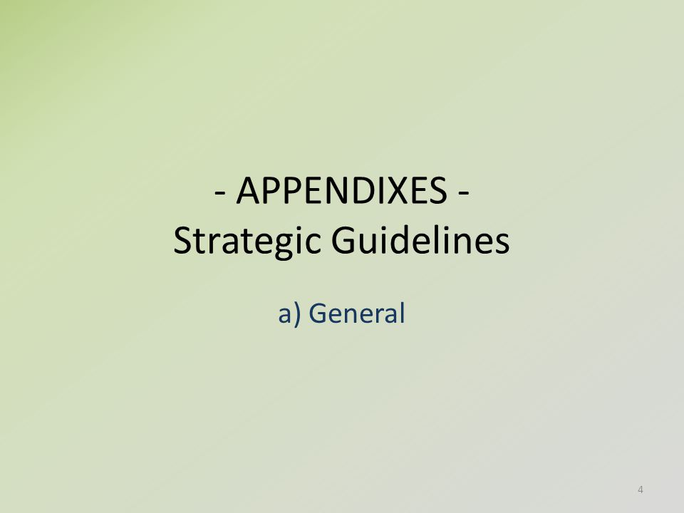 - APPENDIXES - Strategic Guidelines a) General 4