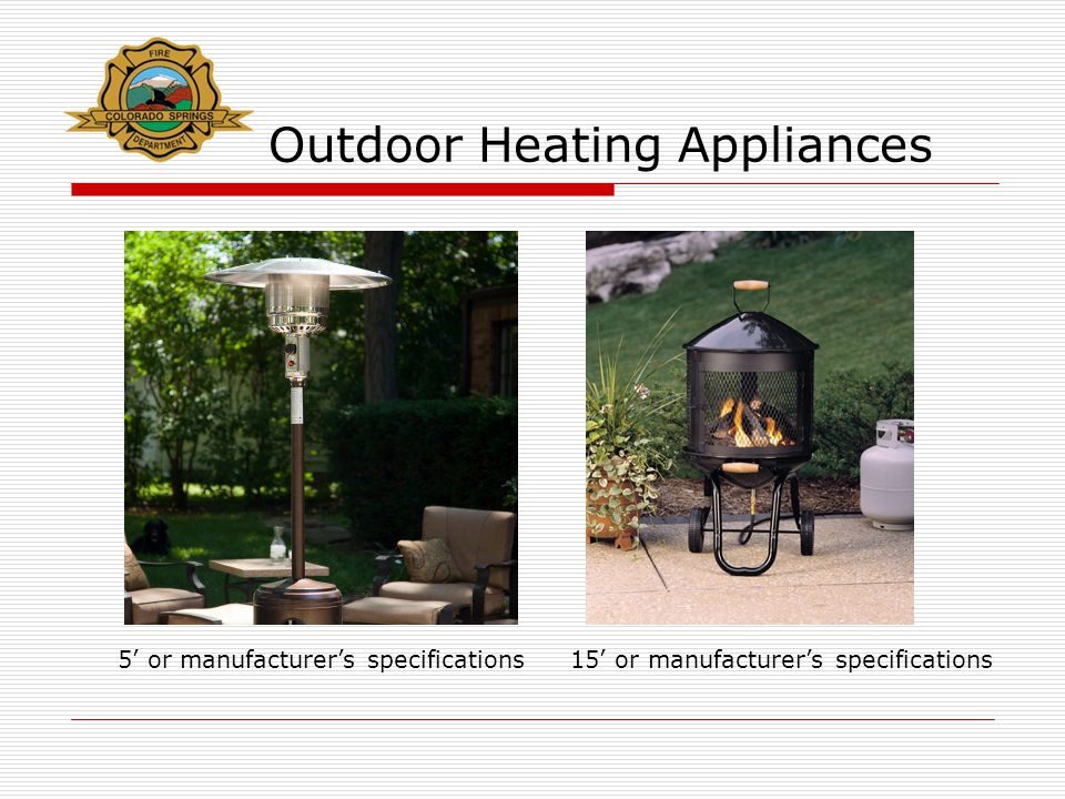 Outdoor Heating Appliances 5' or manufacturer's specifications15' or manufacturer's specifications