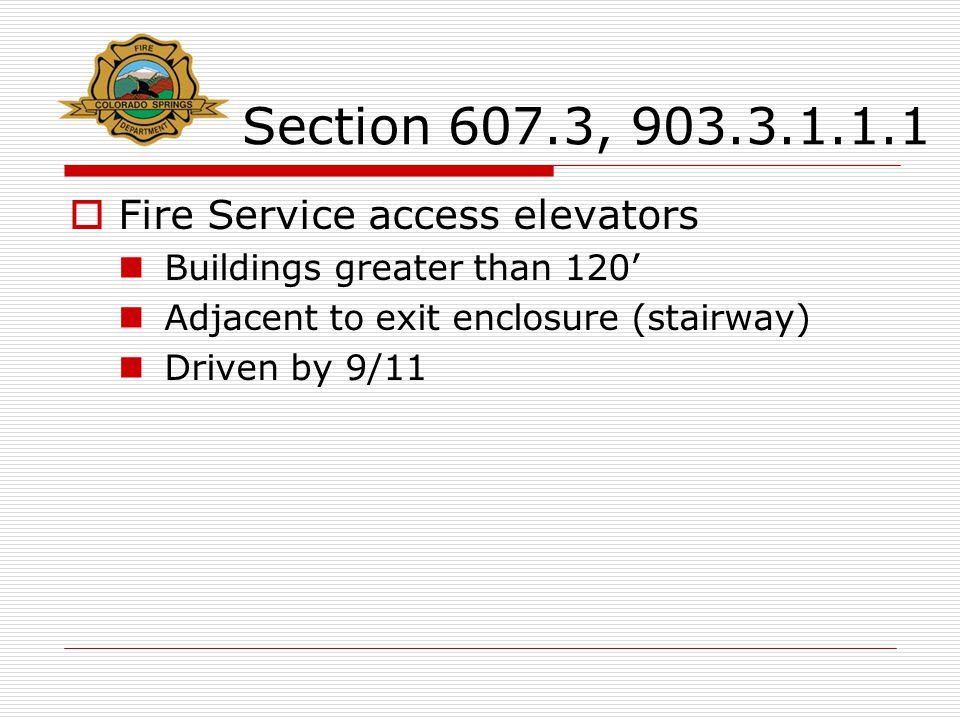Section 607.3, 903.3.1.1.1  Fire Service access elevators Buildings greater than 120' Adjacent to exit enclosure (stairway) Driven by 9/11