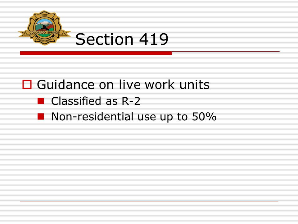 Section 419  Guidance on live work units Classified as R-2 Non-residential use up to 50%