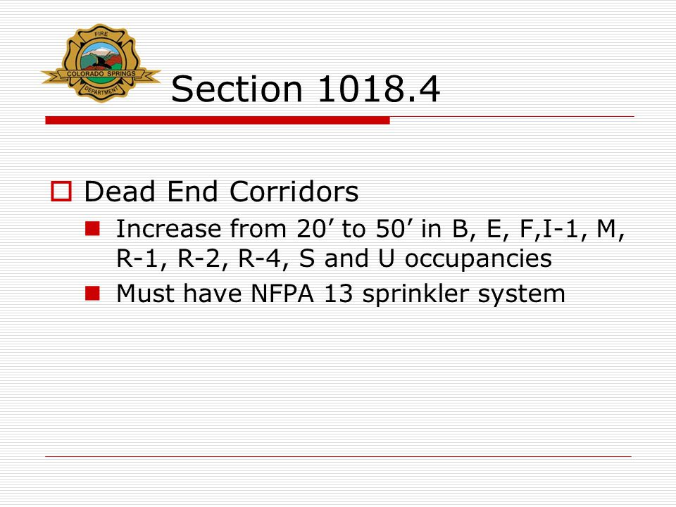 Section 1018.4  Dead End Corridors Increase from 20' to 50' in B, E, F,I-1, M, R-1, R-2, R-4, S and U occupancies Must have NFPA 13 sprinkler system