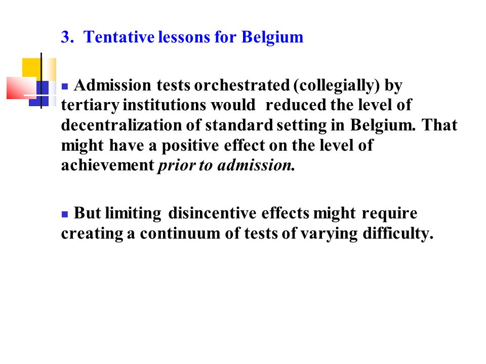 3. Tentative lessons for Belgium Admission tests orchestrated (collegially) by tertiary institutions would reduced the level of decentralization of st