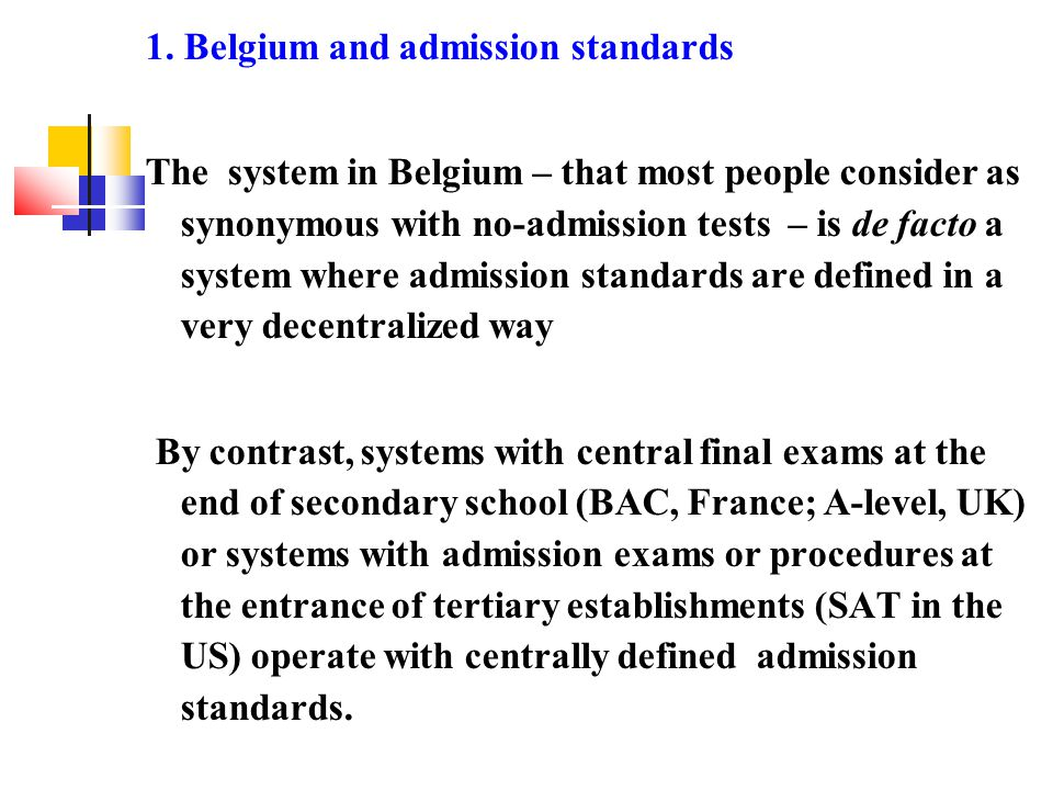 1. Belgium and admission standards The system in Belgium – that most people consider as synonymous with no-admission tests – is de facto a system wher