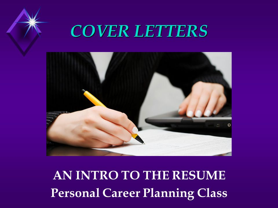 COVER LETTERS AN INTRO TO THE RESUME Personal Career Planning Class