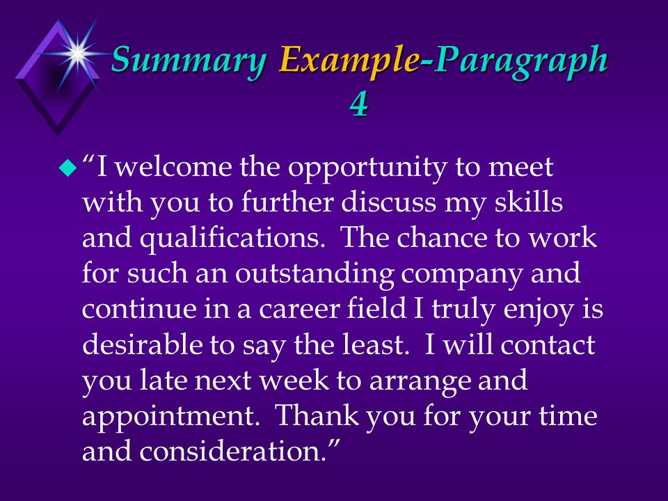 "Summary Example-Paragraph 4 u ""I welcome the opportunity to meet with you to further discuss my skills and qualifications. The chance to work for such"