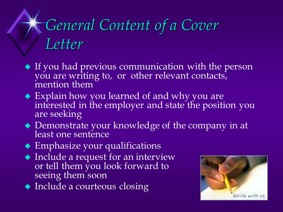 General Content of a Cover Letter u If you had previous communication with the person you are writing to, or other relevant contacts, mention them u E