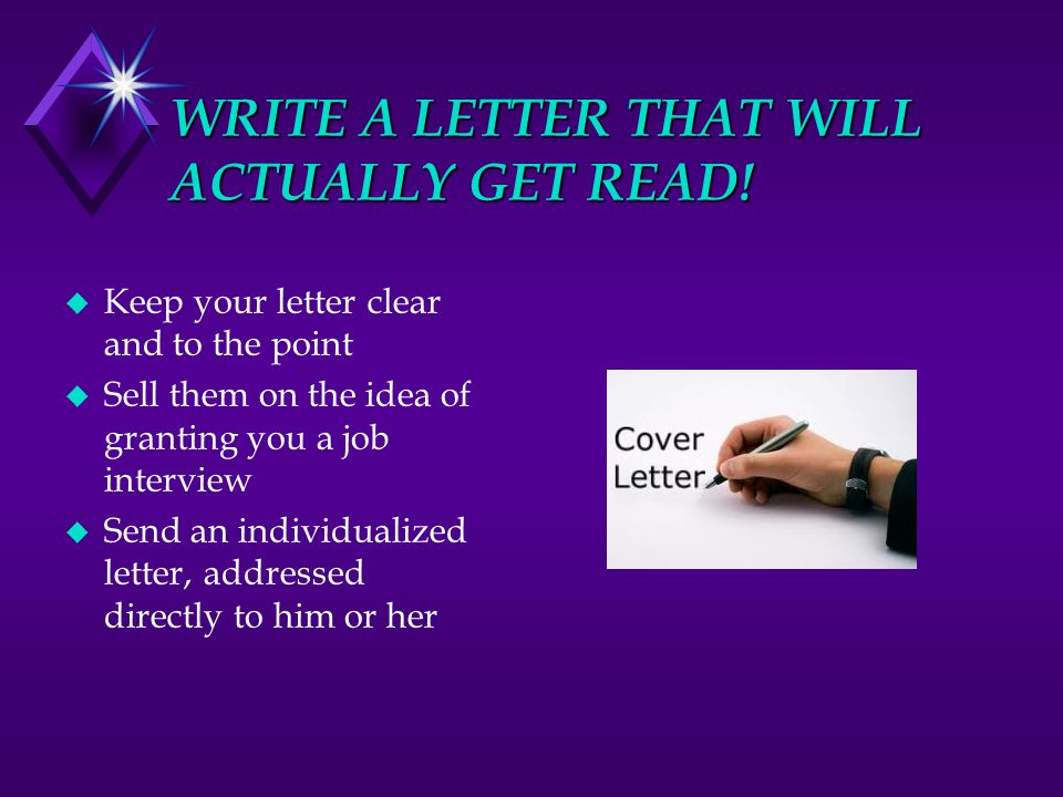 WRITE A LETTER THAT WILL ACTUALLY GET READ. u Keep your letter clear and to the point.