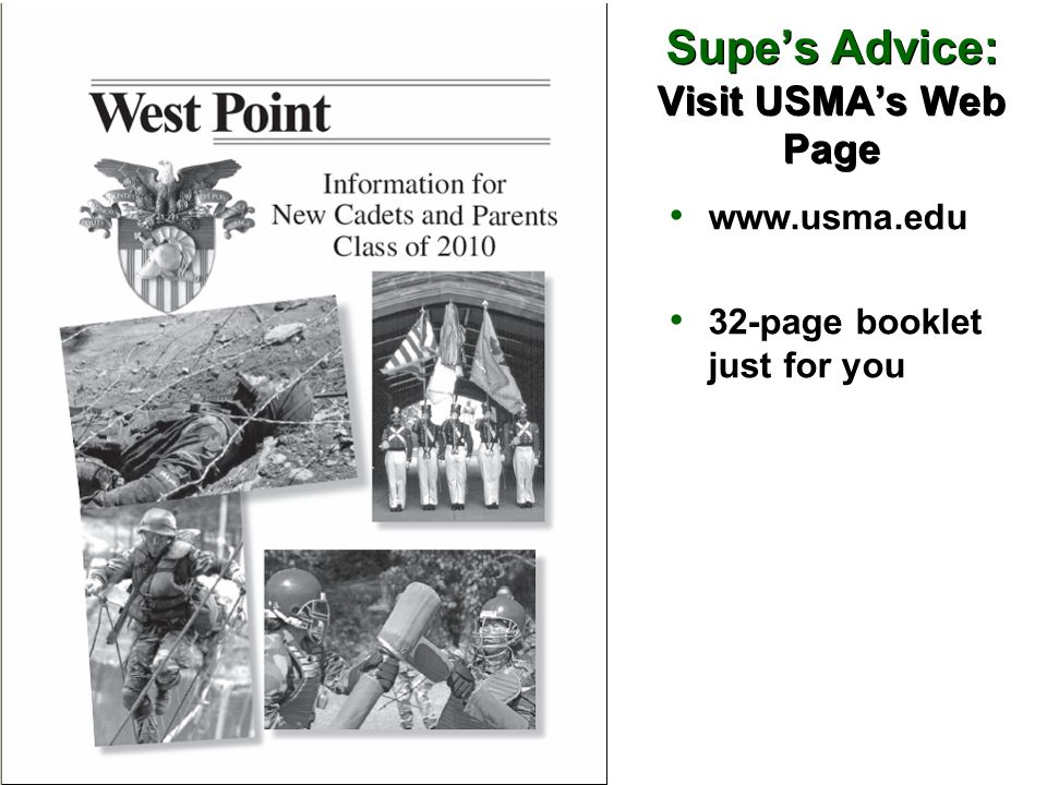 Supe's Advice: Visit USMA's Web Page www.usma.edu 32-page booklet just for you