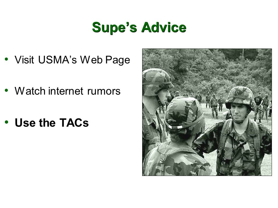 Supe's Advice Visit USMA's Web Page Watch internet rumors Use the TACs Join your Parents' Club http://www.usma.edu/PublicAffairs/club.htm