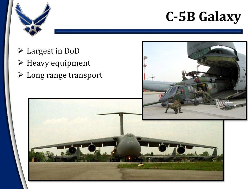  Largest in DoD  Heavy equipment  Long range transport C-5B Galaxy
